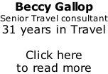 Beccy Gallop Senior Travel consultant 31 years in Travel  Click here  to read more